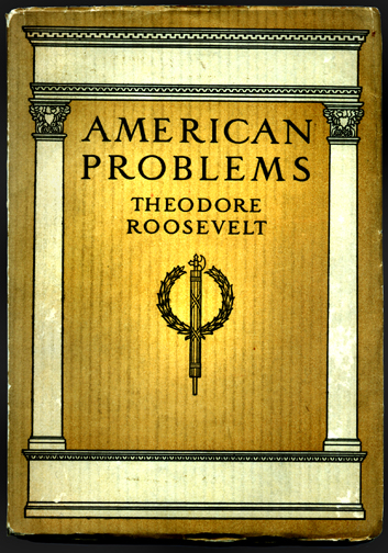 Teddy Roosevelt's 1910 essay collection on American Problems -- with fasces